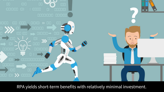 RPA yields short-term benefits with relatively minimal investment