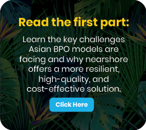 Invitation to read the first part of this article: The key challenges Asian BPO models are facing and why nearshore offers more benefits.