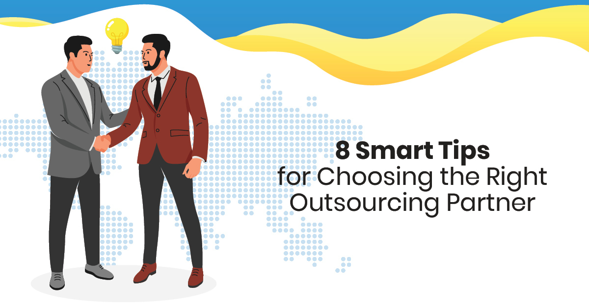 8 Smart Tips for Choosing the Right Outsourcing Partner