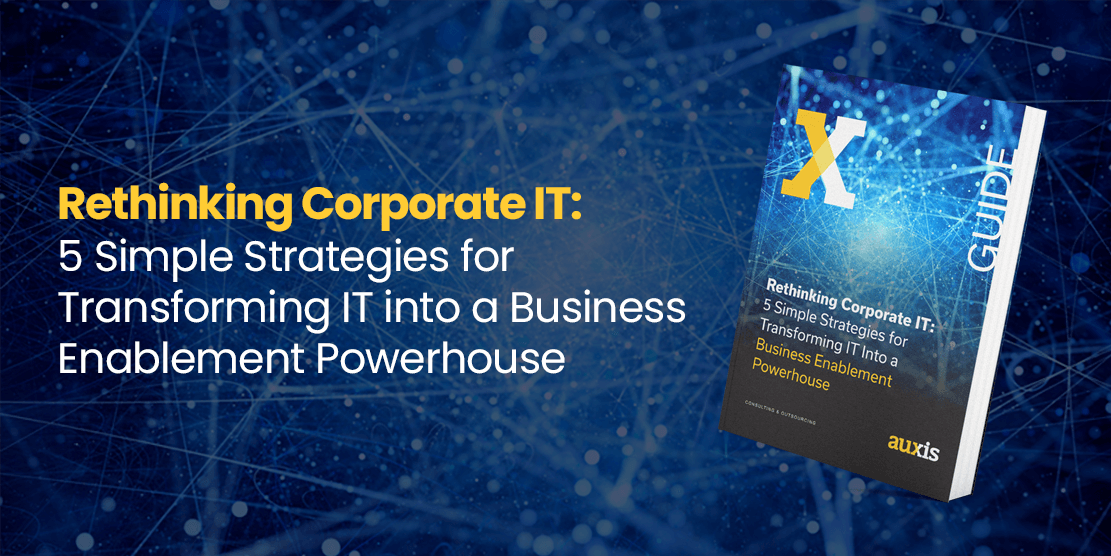 Rethinking Corporate IT Guide: 5 Simple Strategies for Transforming IT into a Business Enablement Powerhouse (Resource Center)